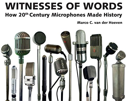 Witnesses of words: how 20th century microphones made history