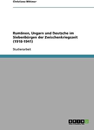 Rumänen, Ungarn und Deutsche im Siebenbürgen der Zwischenkriegszeit (1918-1941)