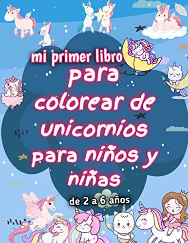 mi primer libro para colorear de unicornios para niños y niñas de 2 a 6 años: Diversión con unicornios, estrellas, castillos, casas, arcoíris, alas, ... (coloring book) (unicorn coloring book)
