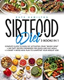 Sirtfood Diet: 3 Books in 1: Complete Guide To Burn Fat Activating Your €œSkinny Gene€+ 200 Tasty Recipes Cookbook For Quick and Easy Meals + A Smart 4 Weeks Meal Plan To Jumpstart Your Weight Loss.