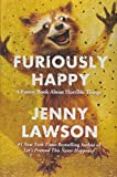 Furiously Happy: A Funny Book About Horrible...
