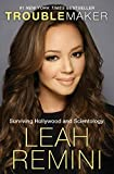Troublemaker: Surviving Hollywood and Scientology - Leah Remini