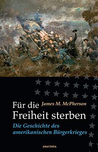 Für die Freiheit sterben: Die Geschichte des amerikanischen Bürgerkrieges