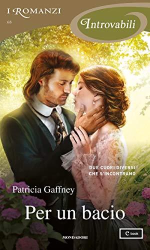 Per un bacio (I Romanzi Introvabili) di [Patricia Gaffney]