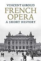 French Opera: A Short History