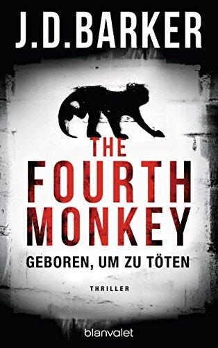 The Fourth Monkey - Geboren, um zu töten: Thriller (Sam Porter, Band 1)