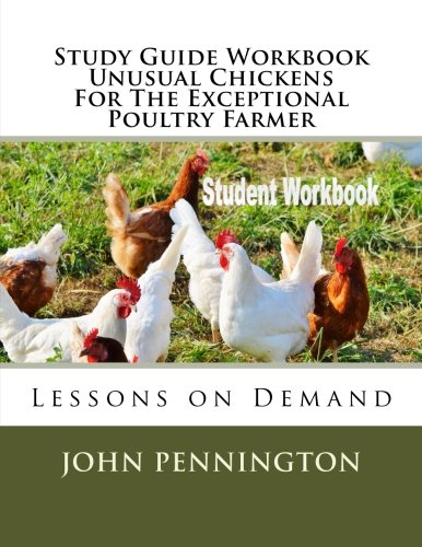 Study Guide Workbook Unusual Chickens For The Exceptional Poultry Farmer: Lessons on Demand