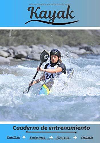 Kayak Cuaderno de entrenamiento: Cuaderno de ejercicios para progresar | Deporte y pasión por el Kayak | Libro para niño o adulto | Entrenamiento y aprendizaje | Libro de deportes |