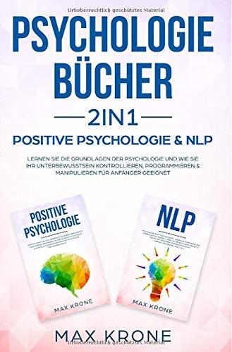 Psychologie Bundle / Psychologie Bücher 2in1 - Positive Psychologie & NLP: Lernen Sie die Grundlagen der Psychologie und wie Sie Ihr ... & manipulieren Für Anfänger geeignet