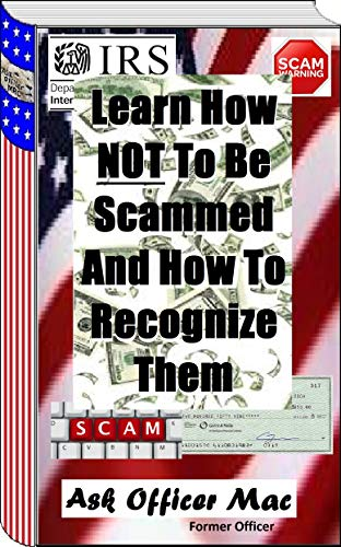Learn How NOT To Be Scammed And How To Recognize Them (English Edition)