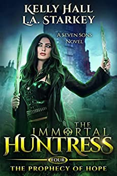 [Kelly Hall, L.A. Starkey]のThe Prophecy Of Hope: A Seven Sons Novel (The Immortal Huntress Book 4) (English Edition)