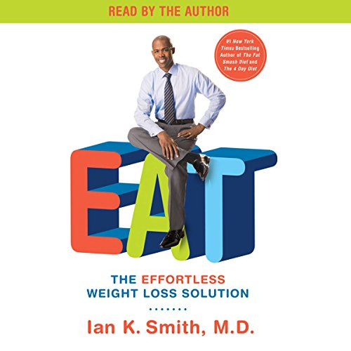 EAT     The Effortless Weight Loss Solution              By:                                                                                                                                 Ian K. Smith M.D.                               Narrated by:                                                                                                                                 Ian K. Smith                      Length: 3 hrs and 51 mins     2 ratings     Overall 3.0
