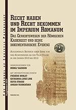 Recht haben und Recht bekommen im Imperium Romanum: Das Gerichtswesen der römischen Kaiserzeit und seine dokumentarische Evidenz (JJP Supplements)