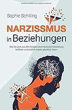 Narzissmus in Beziehungen: Wie Sie sich aus den Fängen einer toxischen Beziehung befreien und endlich wieder glücklich leb...