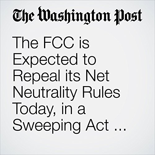 The FCC is Expected to Repeal its Net Neutrality Rules Today, in a Sweeping Act of Deregulation copertina