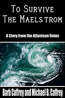 To Survive the Maelstrom: A Tale from the Atlantean Union (Peter Welmsley Book 1) by [Barb Caffrey, Michael B. Caffrey]