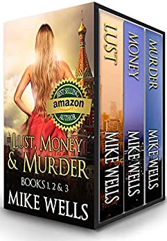 Lust, Money & Murder - Books 1, 2 & 3: A Female Secret Service Agent Takes on an International Criminal (Lust, Money & Murder Series) by [Mike Wells]