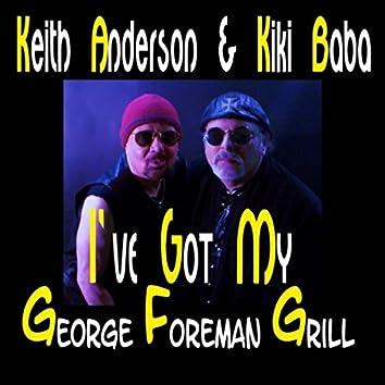 I've Got My George Foreman Grill