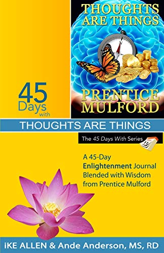 45 Days With Thoughts Are Things A 45 Day Enlightenment Journal Blended With Wisdom From Prentice Mulford