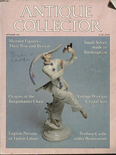 ANTIQUE COLLECTOR : MEISSEN FIGURES - THEIR RISE AND REVIVAL - SMALL SILVER MADE IN BIRMINGHAM...