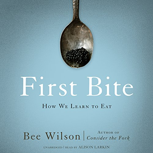 First Bite     How We Learn to Eat              By:                                                                                                                                 Bee Wilson                               Narrated by:                                                                                                                                 Alison Larkin                      Length: 13 hrs and 2 mins     371 ratings     Overall 4.1