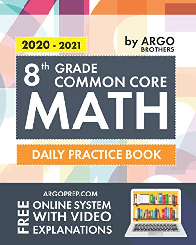 8th Grade Common Core Math: Daily Practice Workbook   1000+ Practice Questions and Video Explanations   Argo Brothers
