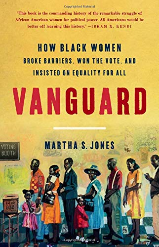 Compare Textbook Prices for Vanguard: How Black Women Broke Barriers, Won the Vote, and Insisted on Equality for All  ISBN 9781541618619 by Jones, Martha S.