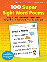 100 Super Sight Word Poems, Grades PreK-1: Easy-to-Read Reproducible Poems That Target & Teach 100 Words from the Dolch List