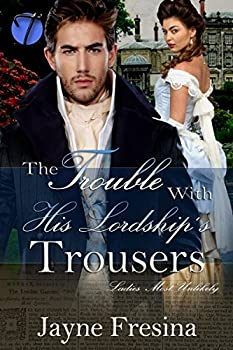 The Trouble with His Lordship s Trousers  Ladies Most Unlikely Book 1