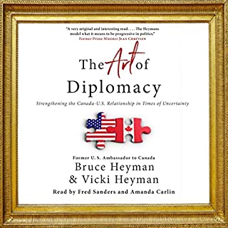 The Art of Diplomacy     Strengthening the Canada-U.S. Relationship in Times of Uncertainty              By:                                                                                                                                 Bruce Heyman,                                                                                        Vicki Heyman                               Narrated by:                                                                                                                                 Amanda Carlin,                                                                                        Fred Sanders,                                                                                        Bruce Heyman,                   and others                 Length: 6 hrs and 28 mins     1 rating     Overall 5.0
