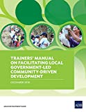 Trainers' Manual on Facilitating Local Government-Led Community-Driven Development (English Edition)