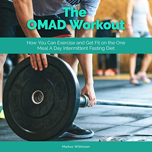 The OMAD Workout: How You Can Exercise and Get Fit on the One Meal a Day Intermittent Fasting Diet audiobook cover art