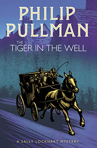 The Tiger In The Well Sally Lockhart 3 By Philip Pullman