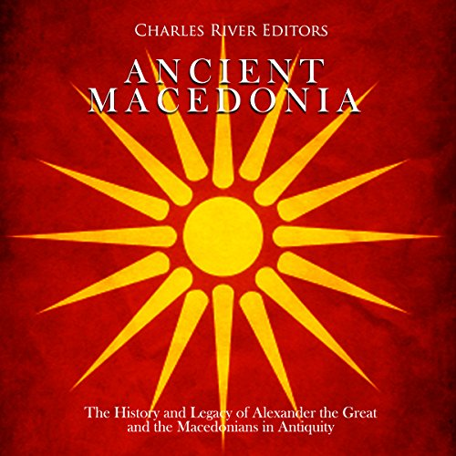 Ancient Macedonia: The History and Legacy of Alexander the Great and the Macedonians in Antiquity cover art