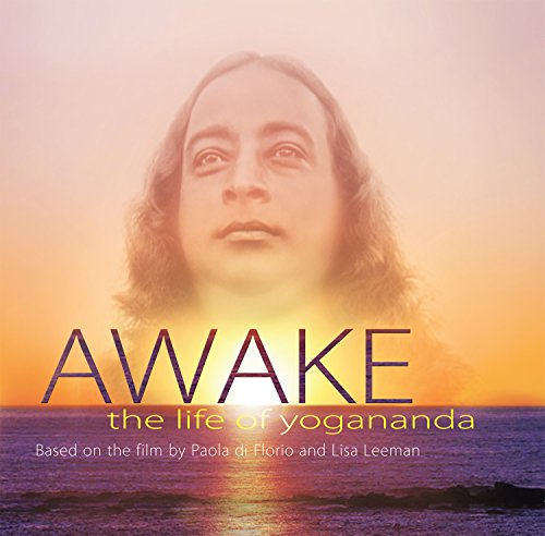 Awake: the Life of Yogananda: Based on the Documentary Film by Paolo Di Florio and Lisa Leeman