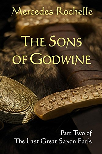 Book: The Sons of Godwine - Part Two of The Last Great Saxon Earls by Mercedes Rochelle