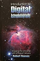 Introduction To Digital Astrophotography: Imaging The Universe With A Digital Camera 0943396832 Book Cover