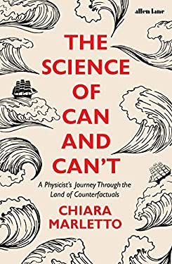 The Science of Can and Can't: A Physicist's Journey Through the Land of Counterfactuals (English Edition)