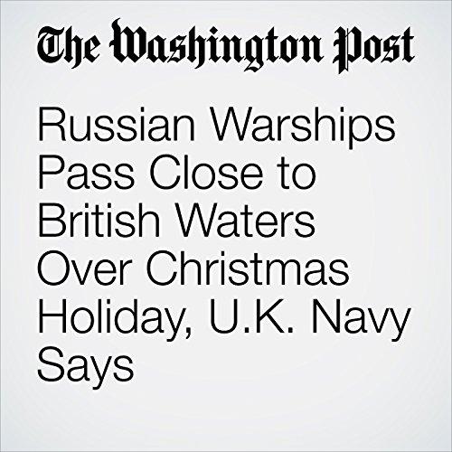 Russian Warships Pass Close to British Waters Over Christmas Holiday, U.K. Navy Says copertina