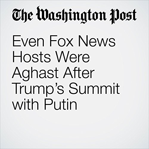 Even Fox News Hosts Were Aghast After Trump's Summit with Putin copertina