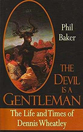 The Devil is a Gentleman: The Life and times of Dennis Wheatley (Dark Masters) by Phil Baker(2016-08-01)