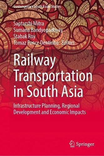 Railway Transportation in South Asia: Infrastructure Planning, Regional Development and Economic Impacts (Contemporary South Asian Studies)