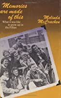 Memories are made of this: What it was like to grow up in the Fifties 0888620764 Book Cover