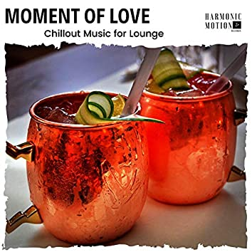Moment Of Love - Chillout Music For Lounge