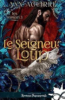Le seigneur loup: Les Animari, T3 par [Ann Aguirre, Mylène Régnier]