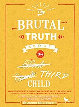 The Brutal Truth About the Third Child by [Shannon Meyerkort]