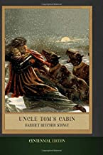 Uncle Tom's Cabin: Centennial Edition (Illustrated)