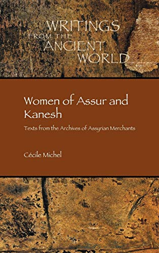 Women of Assur and Kanesh: Texts from the Archives of Assyrian Merchants (Writings from the Ancient World, Band 42)