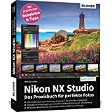 Nikon NX Studio: Das Praxisbuch fuer perfekte Fotos