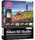 Nikon NX Studio: Das Praxisbuch für perfekte Fotos